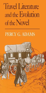 Travel Literature and the Evolution of the Novel - Percy G. Adams