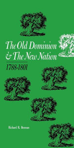 The Old Dominion and the New Nation : 1788--1801 - Richard R. Beeman