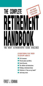 The Complete Retirement Handbook : The Most Authoritative Guide Available - Forest J. Bowman