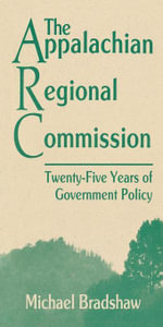 The Appalachian Regional Commission : Twenty-Five Years of Government Policy - Michael Bradshaw