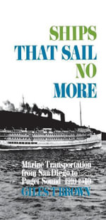 Ships That Sail No More : Marine Transportation from San Diego to Puget Sound 1910--1940 - Giles T. Brown