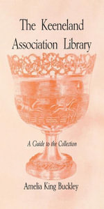 The Keeneland Association Library : A Guide to the Collection - Amelia King Buckley