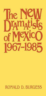 The New Dramatists of Mexico 1967--1985 - Ronald D. Burgess