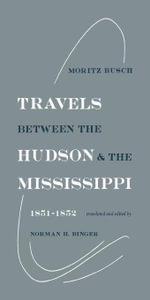 Travels Between the Hudson and the Mississippi : 1851--1852 - Moritz Busch
