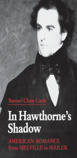 In Hawthorne's Shadow : American Romance from Melville to Mailer - Samuel Chase Coale