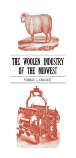 The Woolen Industry of the Midwest - Norman L. Crockett