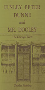 Finley Peter Dunne and Mr. Dooley : The Chicago Years - Charles Fanning