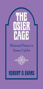 The Osier Cage : Rhetorical Devices in Romeo and Juliet - Robert O. Evans