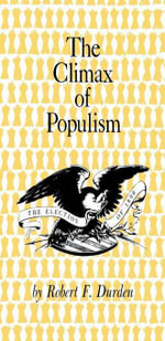 The Climax of Populism : The Election of 1896 - Robert F. Durden