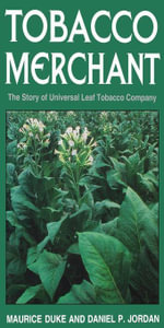 Tobacco Merchant : The Story of Universal Leaf Tobacco Company - Maurice Duke