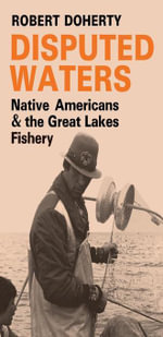 Disputed Waters : Native Americans and the Great Lakes Fishery - Robert Doherty