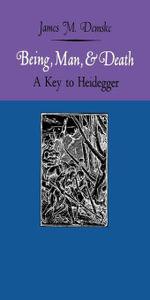 Being, Man, and Death : A Key to Heidegger - James M. Demske