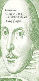 Shakespeare and the Greek Romance : A Study of Origins - Carol Gesner