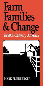 Farm Families and Change in 20th-Century America - Mark Friedberger