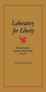 Laboratory for Liberty : The South Carolina Legislative Committee System 1719--1776 - George Edward Frakes
