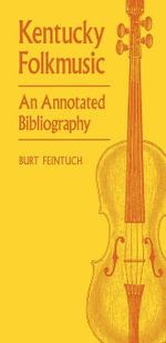 Kentucky Folkmusic : An Annotated Bibliography - Burt Feintuch