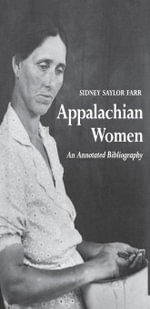 Appalachian Women : An Annotated Bibliography - Sidney Saylor Farr