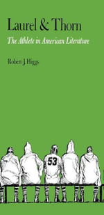 Laurel and Thorn : The Athlete in American Literature - Robert J. Higgs