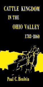 Cattle Kingdom in the Ohio Valley 1783--1860 - Paul C. Henlein
