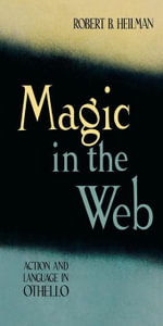 Magic in the Web : Action and Language in Othello - Robert B. Heilman
