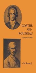 Goethe and Rousseau : Resonances of the Mind - Carl Jr. Hammer