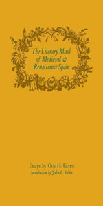 The Literary Mind of Medieval and Renaissance Spain - Otis H. Green
