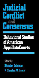 Judicial Conflict and Consensus : Behavioral Studies of American Appellate Courts
