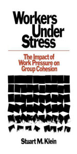 Workers Under Stress : The Impact of Work Pressure on Group Cohesion - Stuart M. Klein