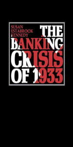 The Banking Crisis of 1933 - Susan Estabrook Kennedy
