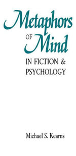 Metaphors of Mind in Fiction and Psychology - Michael S. Kearns