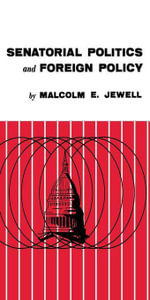 Senatorial Politics and Foreign Policy - Malcolm E. Jewell