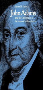 John Adams and the Diplomacy of the American Revolution - James H. Hutson