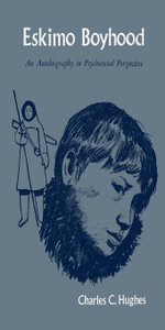 Eskimo Boyhood : An Autobiography in Psychosocial Perspective - Charles C. Hughes