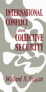 International Conflict and Collective Security - Willard N. Hogan