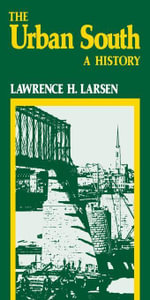 The Urban South : A History - Lawrence H. Larsen