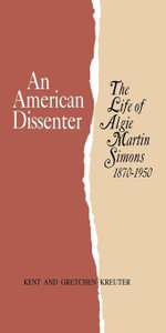 An American Dissenter : The Life of Algie Martin Simons 1870--1950 - Kent Kreuter