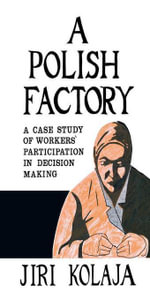 A Polish Factory : A Case Study of Workers' Participation in Decision Making - Jiri Kolaja