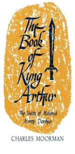The Book of Kyng Arthur : The Unity of Malory's Morte Darthur - Charles Moorman