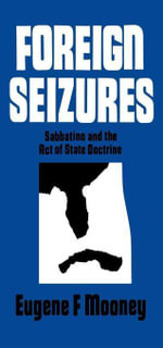 Foreign Seizures : Sabbatino and the Act of State Doctrine - Eugene F. Mooney