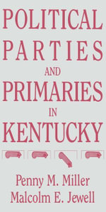 Political Parties and Primaries in Kentucky - Penny M. Miller