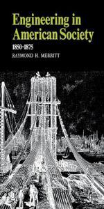 Engineering in American Society : 1850--1875 - Raymond H. Merritt