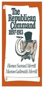 The Republican Command : 1897--1913 - Horace Samuel Merrill