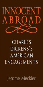 Innocent Abroad : Charles Dickens's American Engagements - Jerome Meckier