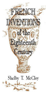 French Inventions of the Eighteenth Century - Shelby T. McCloy