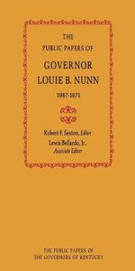 The Public Papers of Governor Louie B. Nunn : 1967--1971 - Louie B. Nunn