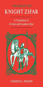 The Book of the Knight Zifar : A Translation of El Libro del Cavallero Zifar - Charles L. Nelson