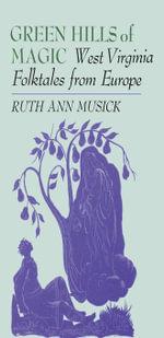 Green Hills of Magic : West Virginia Folktales from Europe - Ruth Ann Musick