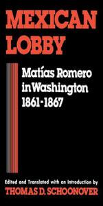 Mexican Lobby : Matias Romero in Washington 1861--1867