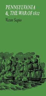 Pennsylvania and the War of 1812 - Victor Sapio