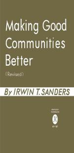 Making Good Communities Better - Irwin T. Sanders